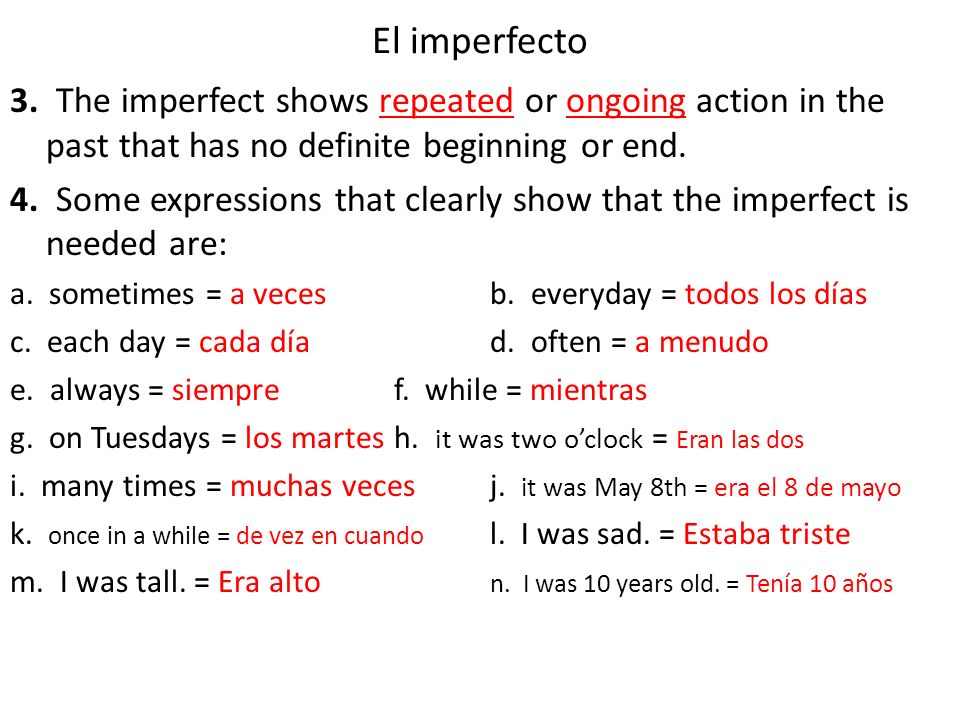El imperfecto 3. The imperfect shows repeated or ongoing action in the past that has no definite beginning or end.