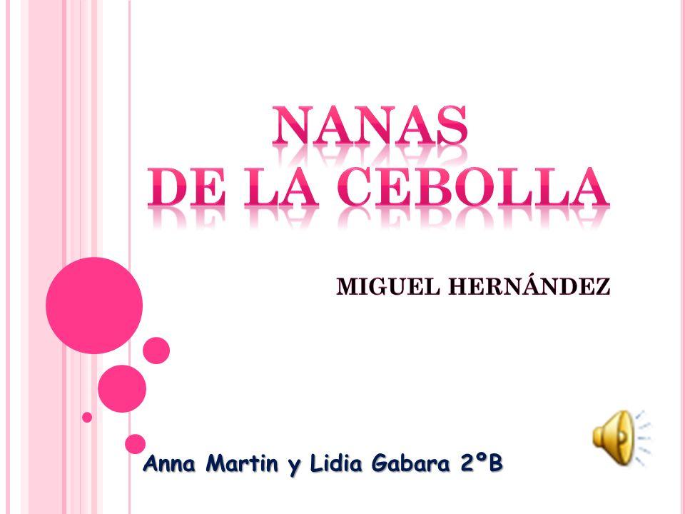 Nanas de la cebolla MIGUEL HERNÁNDEZ Anna Martin y Lidia Gabara 2ºB