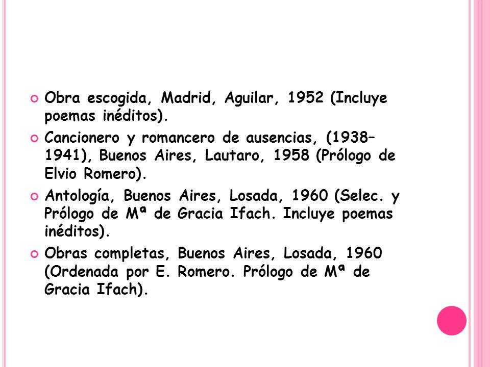 Obra escogida, Madrid, Aguilar, 1952 (Incluye poemas inéditos).