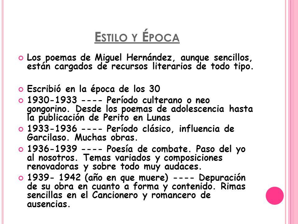 Estilo y Época Los poemas de Miguel Hernández, aunque sencillos, están cargados de recursos literarios de todo tipo.