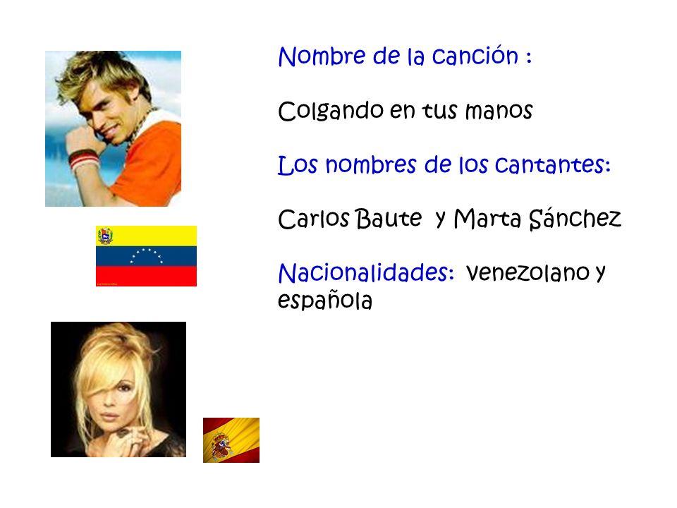 Nombre de la canción : Colgando en tus manos. Los nombres de los cantantes: Carlos Baute y Marta Sánchez.