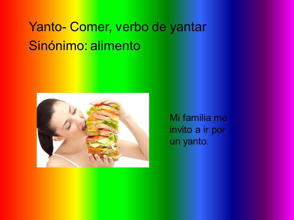 Yanto- Comer, verbo de yantar Sinónimo: alimento