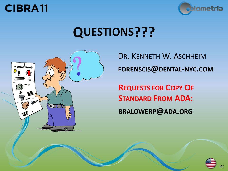 Questions Dr. Kenneth W. Aschheim forenscis@dental-nyc.com
