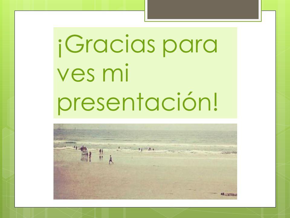 ¡Gracias para ves mi presentación!