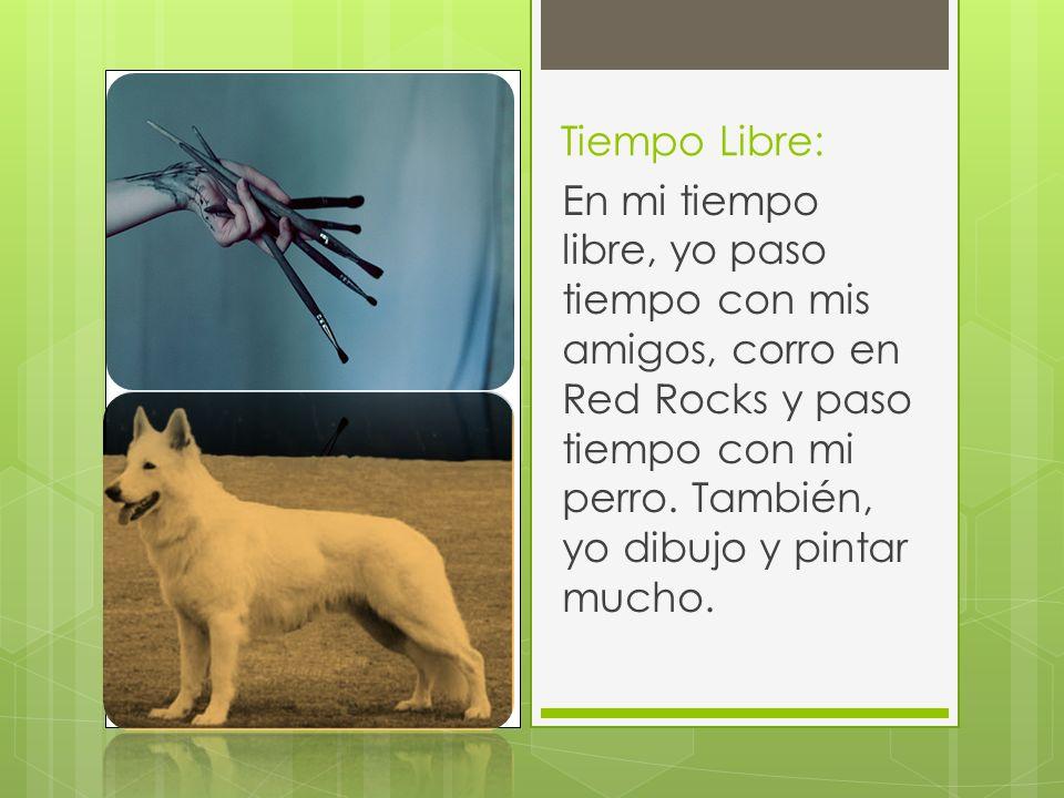 Tiempo Libre: En mi tiempo libre, yo paso tiempo con mis amigos, corro en Red Rocks y paso tiempo con mi perro.