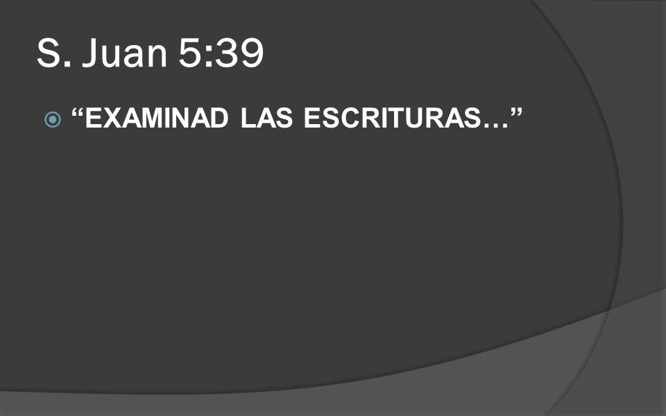 S. Juan 5:39 EXAMINAD LAS ESCRITURAS…