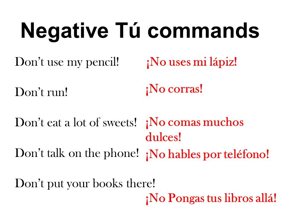Negative Tú commands Don't use my pencil! Don't run!