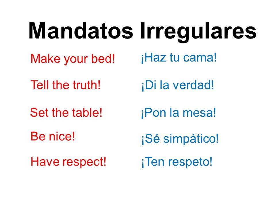 Mandatos Irregulares Make your bed! ¡Haz tu cama! Tell the truth!
