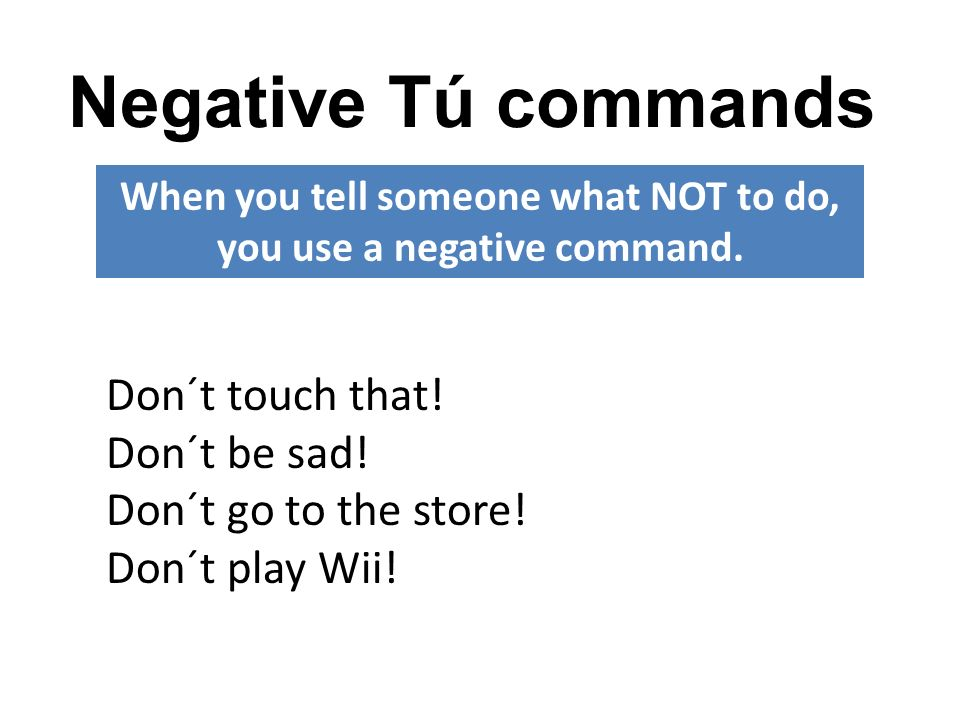 When you tell someone what NOT to do, you use a negative command.