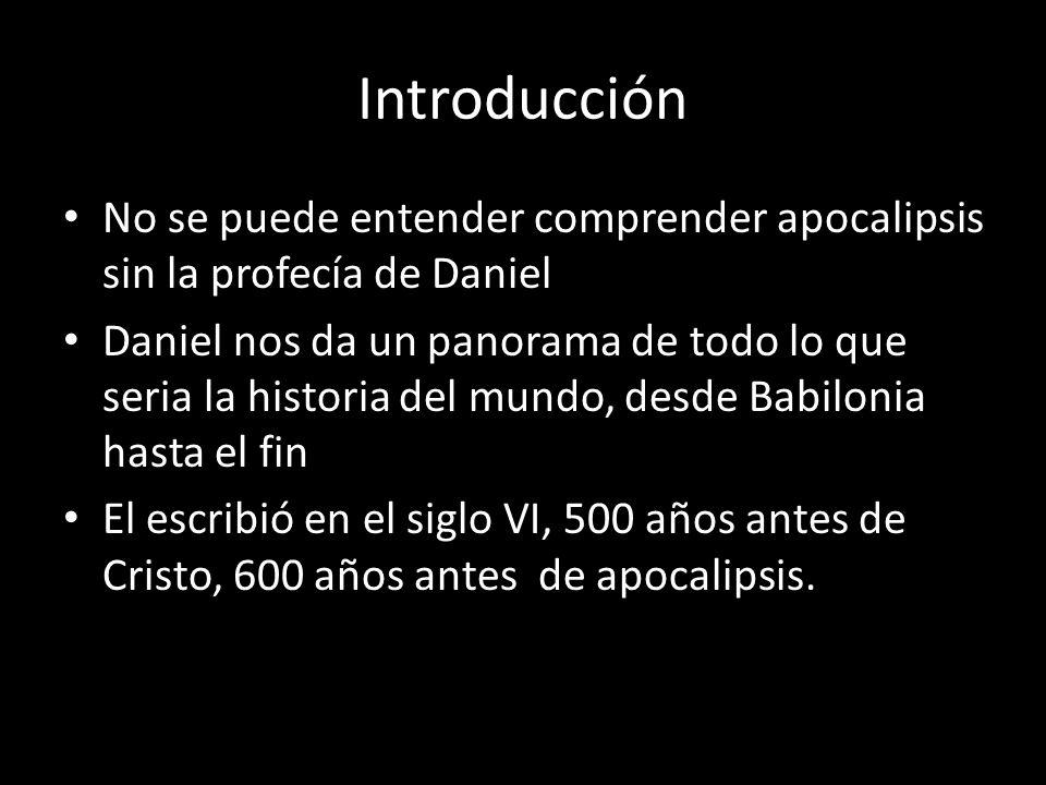 Introducción No se puede entender comprender apocalipsis sin la profecía de Daniel.