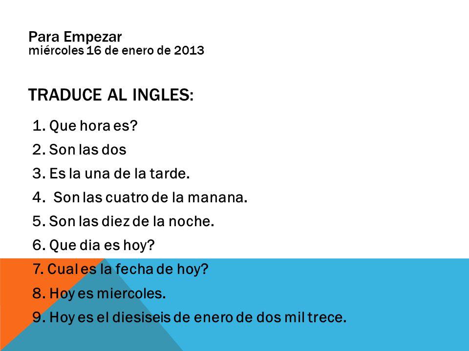 Traduce al ingles: Para Empezar miércoles 16 de enero de 2013