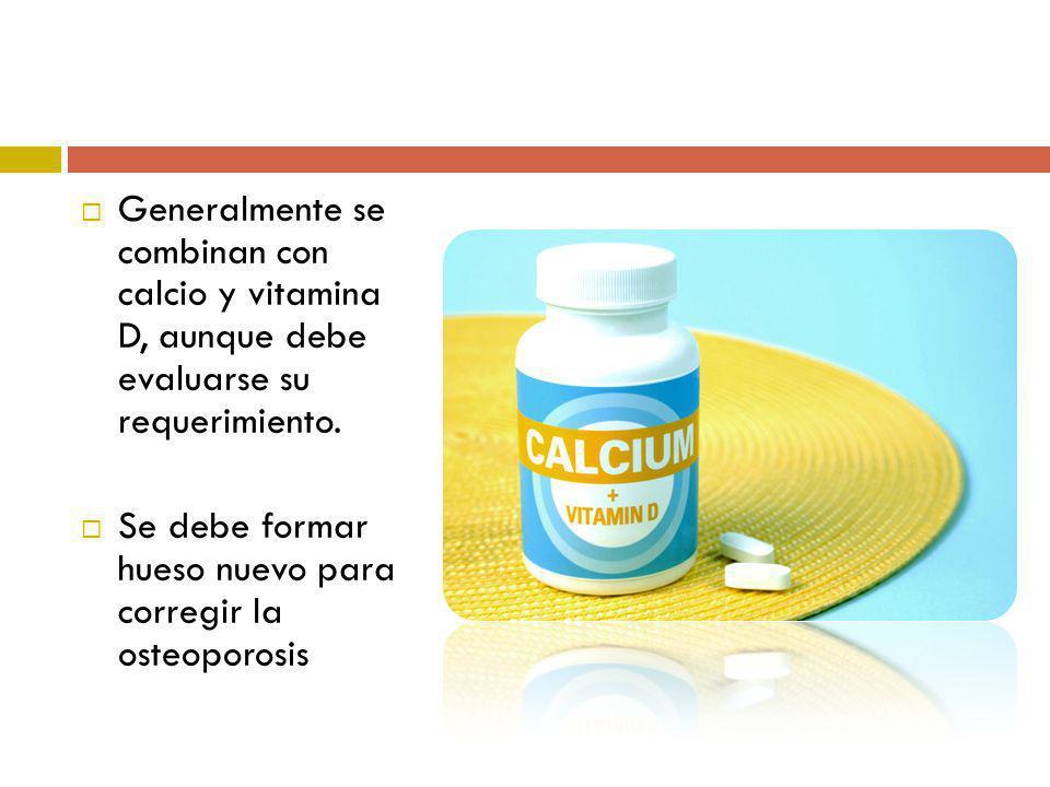 Generalmente se combinan con calcio y vitamina D, aunque debe evaluarse su requerimiento.