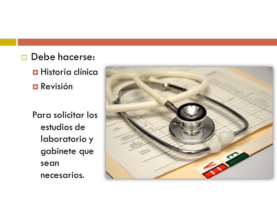 Debe hacerse: Historia clínica Revisión