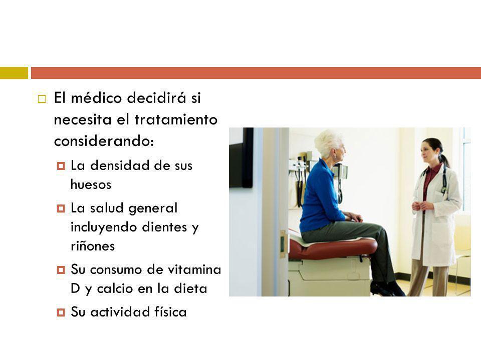 El médico decidirá si necesita el tratamiento considerando: