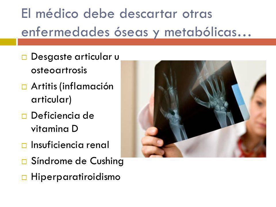 El médico debe descartar otras enfermedades óseas y metabólicas…