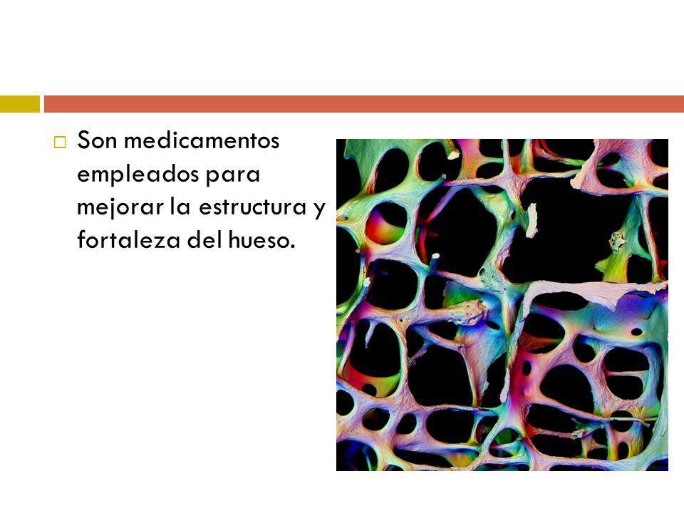 Son medicamentos empleados para mejorar la estructura y fortaleza del hueso.