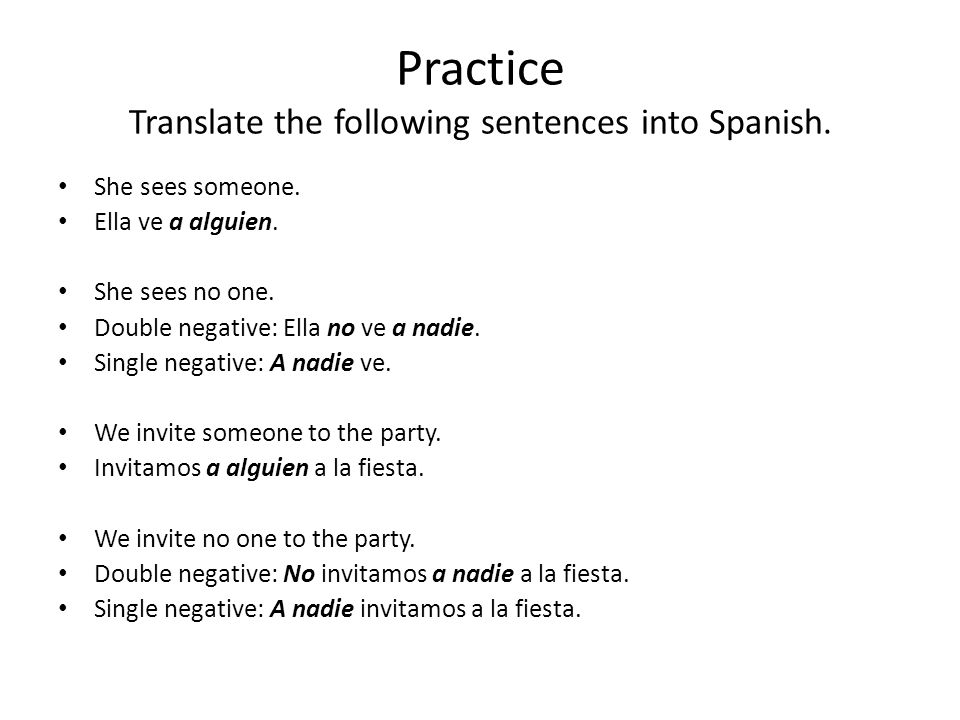 Practice Translate the following sentences into Spanish.