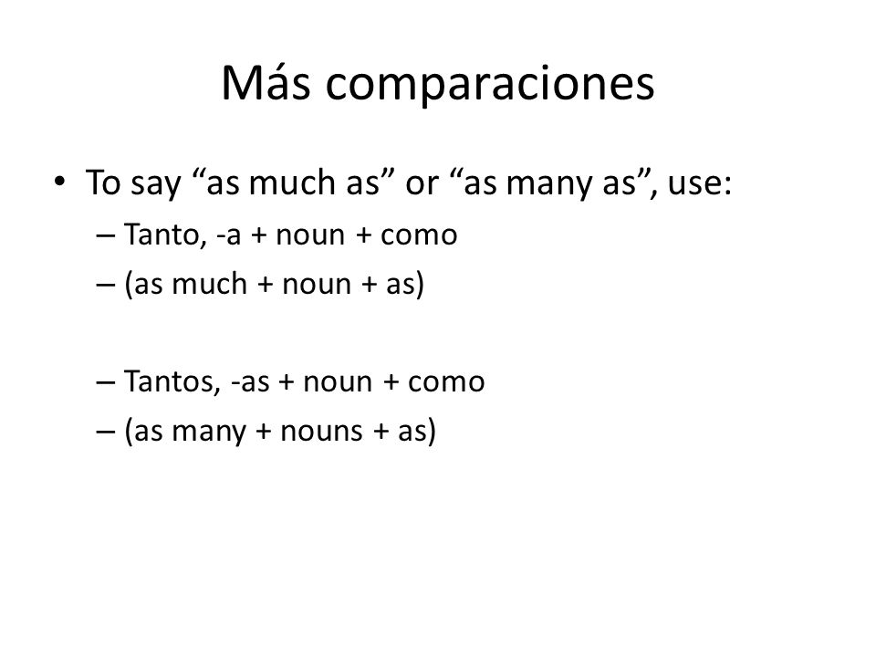 Más comparaciones To say as much as or as many as , use: