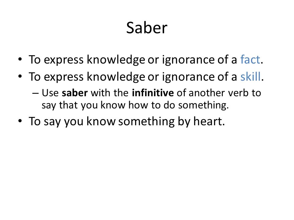 Saber To express knowledge or ignorance of a fact.