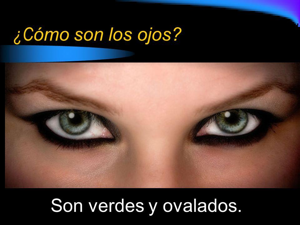 ¿Cómo son los ojos Son verdes y ovalados.