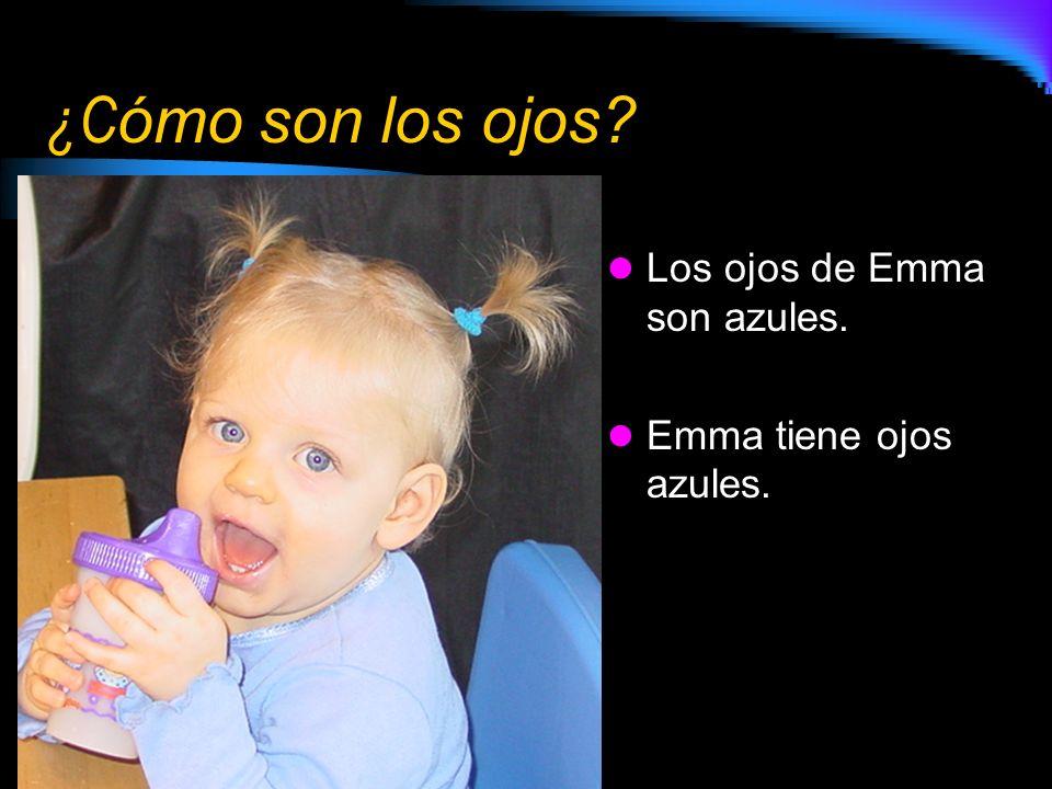 ¿Cómo son los ojos Los ojos de Emma son azules.