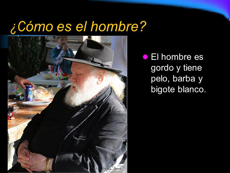 ¿Cómo es el hombre El hombre es gordo y tiene pelo, barba y bigote blanco.