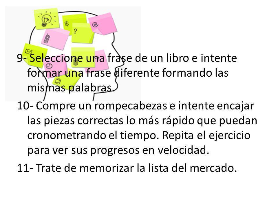 9- Seleccione una frase de un libro e intente formar una frase diferente formando las mismas palabras.