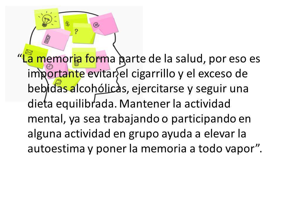 La memoria forma parte de la salud, por eso es importante evitar el cigarrillo y el exceso de bebidas alcohólicas, ejercitarse y seguir una dieta equilibrada.