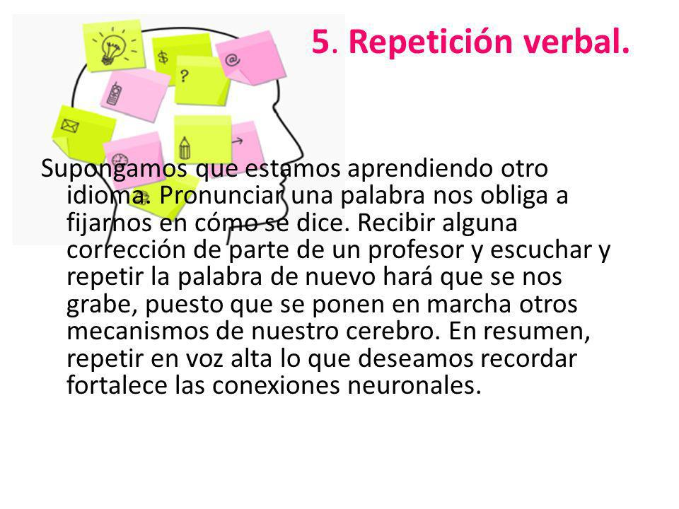 5. Repetición verbal.