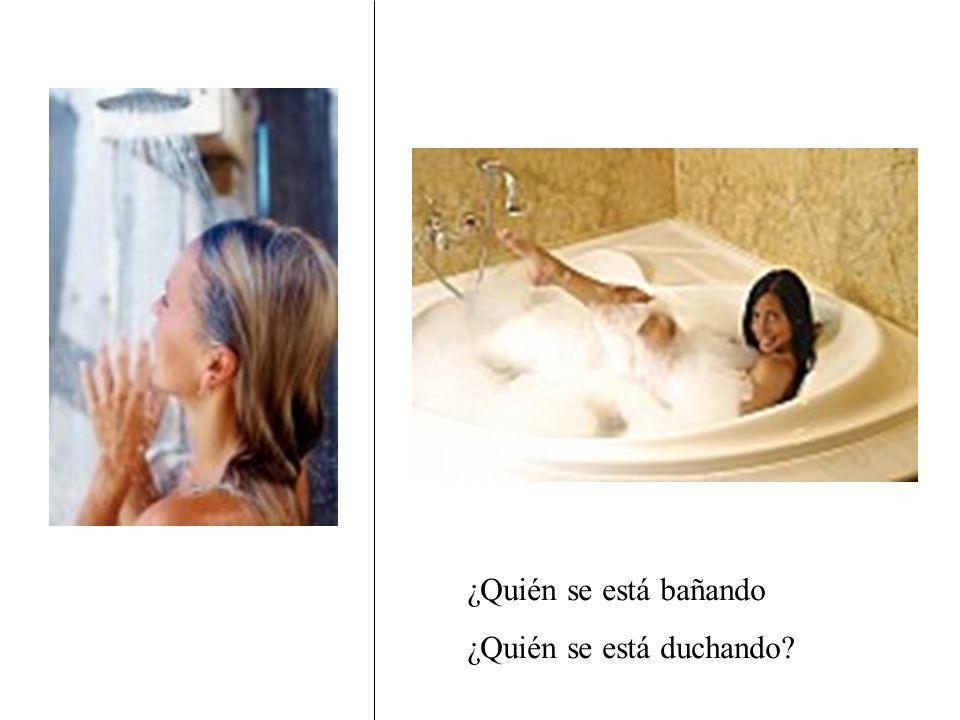 ¿Quién se está bañando ¿Quién se está duchando