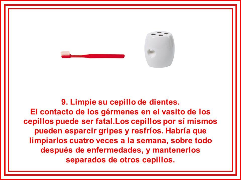 9. Limpie su cepillo de dientes