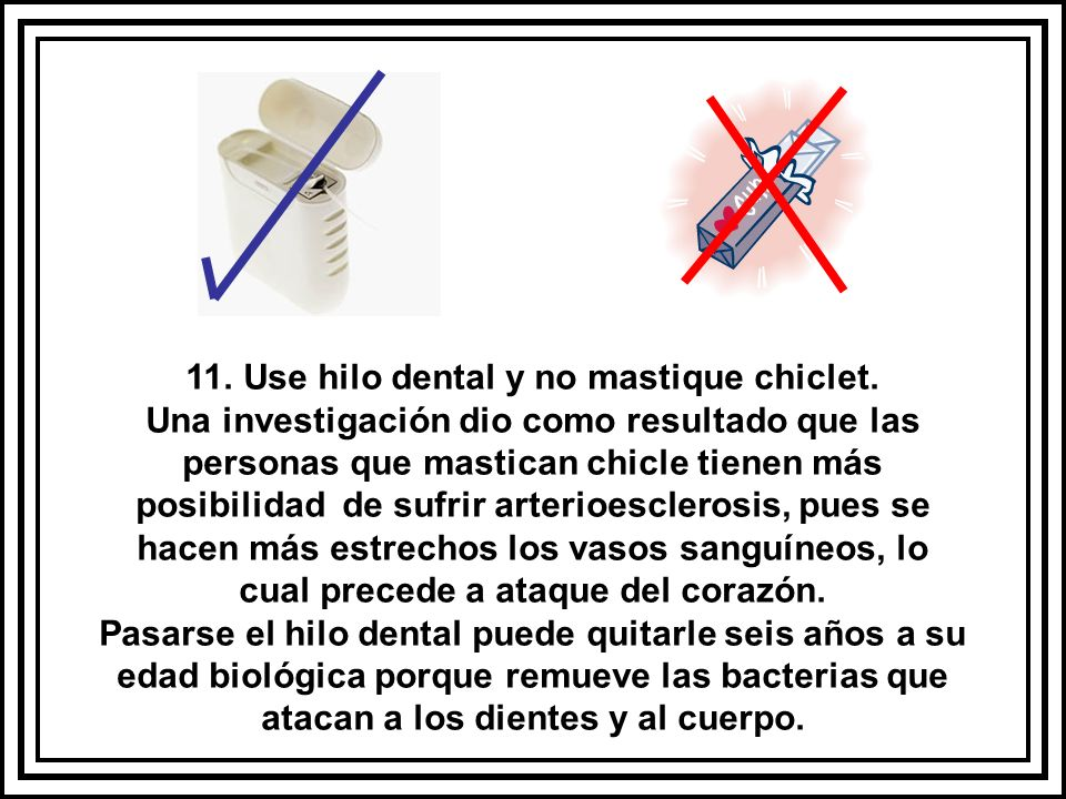 11. Use hilo dental y no mastique chiclet