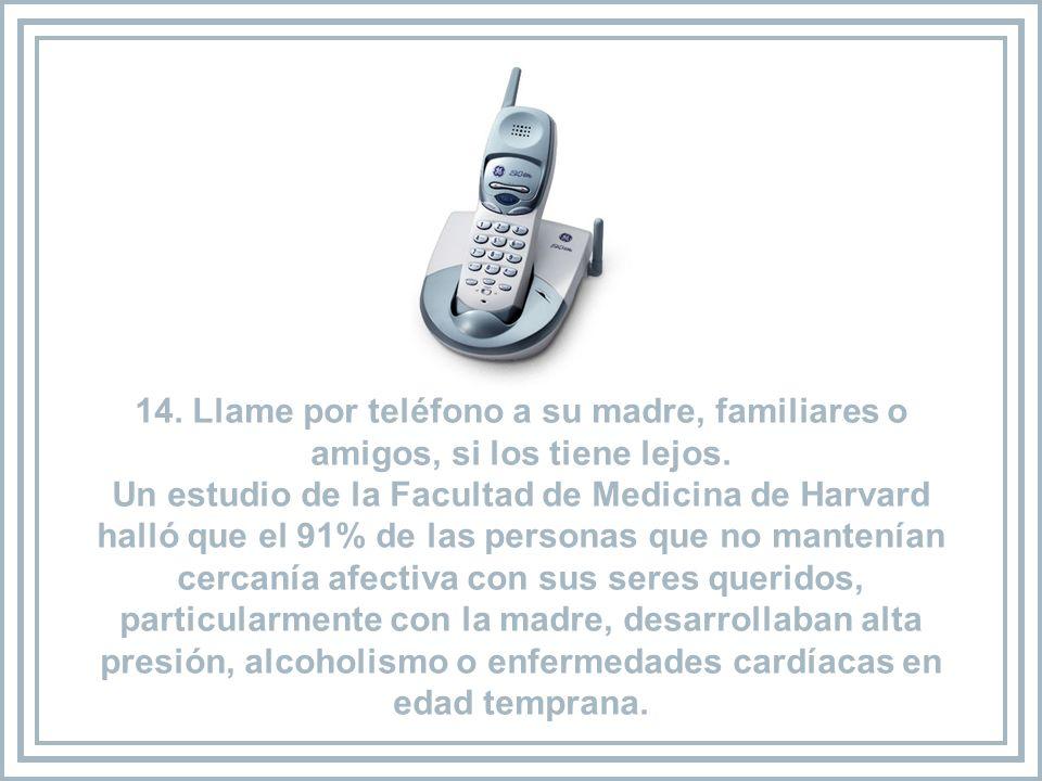 14. Llame por teléfono a su madre, familiares o amigos, si los tiene lejos.