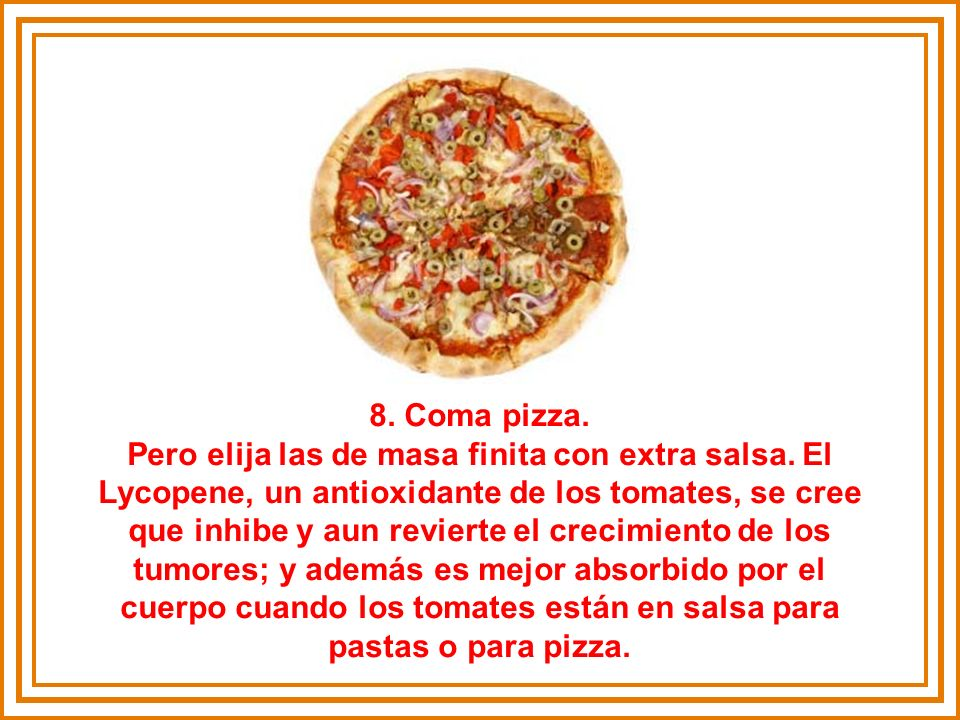 8. Coma pizza. Pero elija las de masa finita con extra salsa