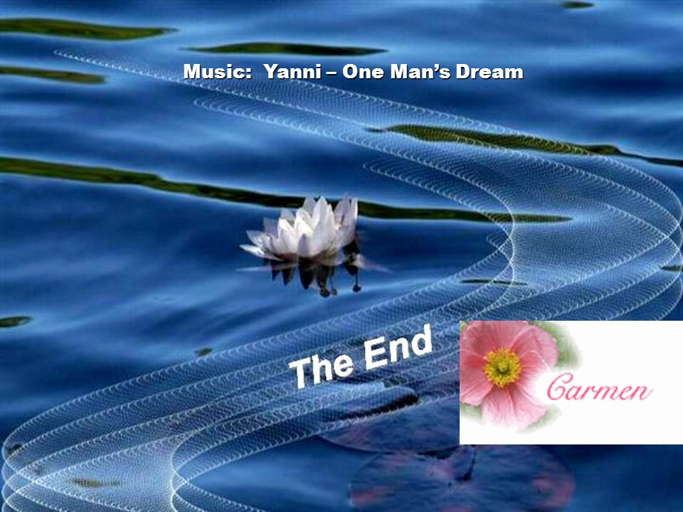 Music: Yanni – One Man's Dream
