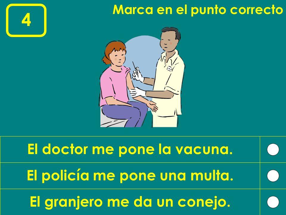 4 El doctor me pone la vacuna. El policía me pone una multa.