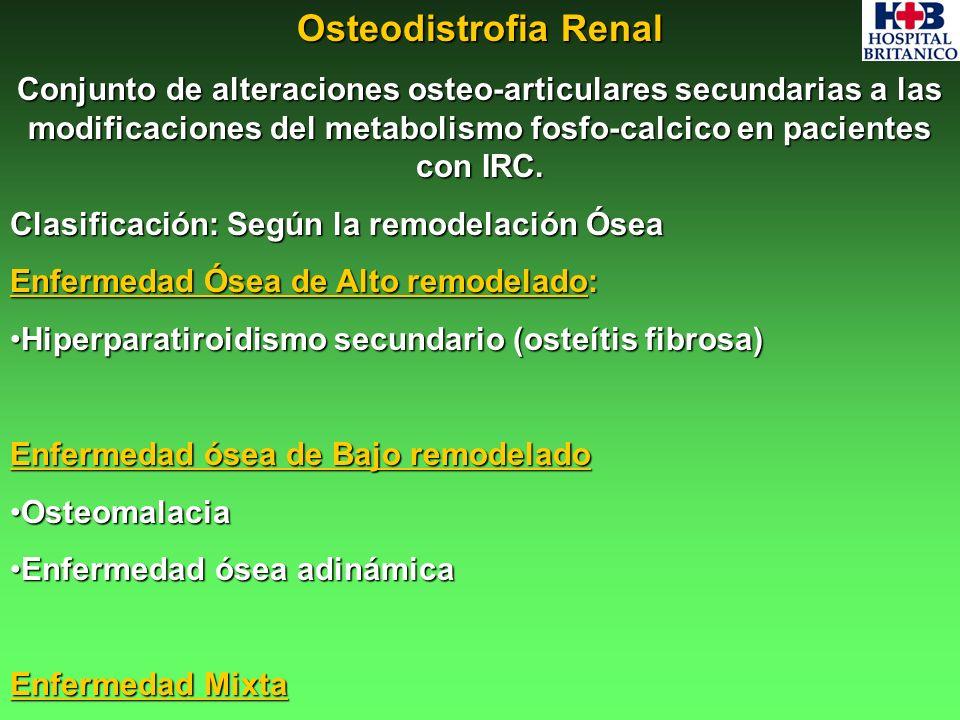 Osteodistrofia Renal Conjunto de alteraciones osteo-articulares secundarias a las modificaciones del metabolismo fosfo-calcico en pacientes con IRC.