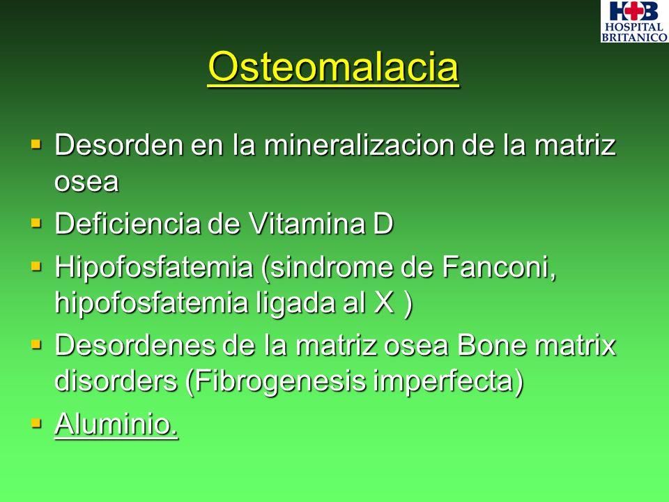Osteomalacia Desorden en la mineralizacion de la matriz osea