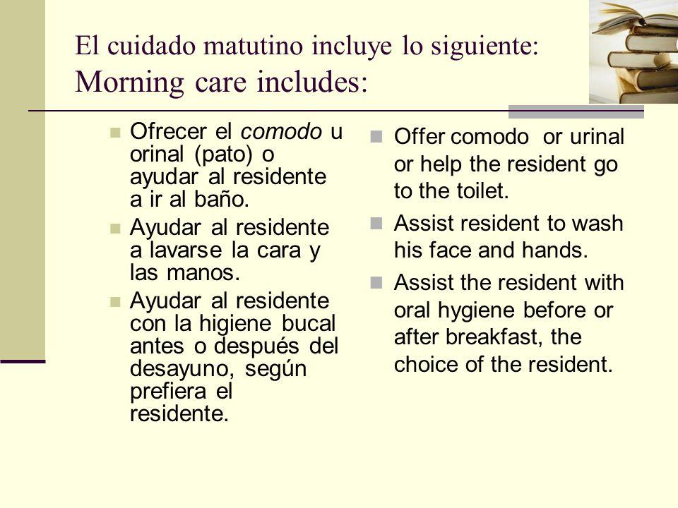 El cuidado matutino incluye lo siguiente: Morning care includes:
