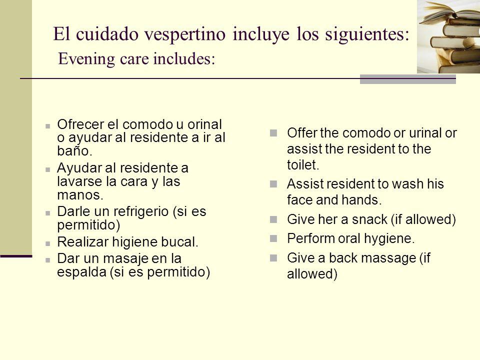El cuidado vespertino incluye los siguientes: Evening care includes: