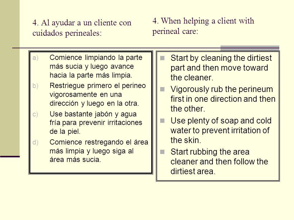 4. Al ayudar a un cliente con cuidados perineales:
