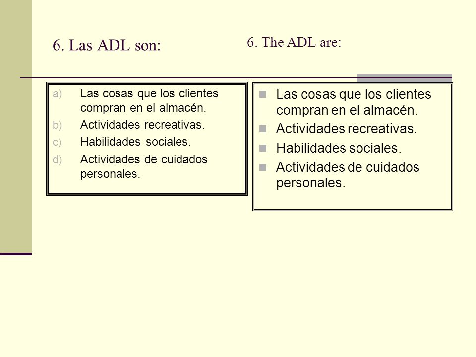 6. Las ADL son: 6. The ADL are: