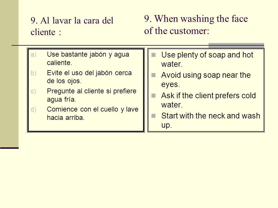 9. Al lavar la cara del cliente :
