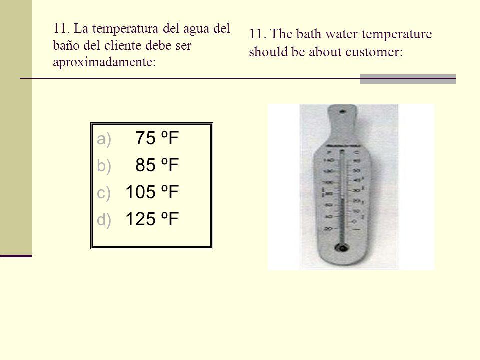 11. La temperatura del agua del baño del cliente debe ser aproximadamente:
