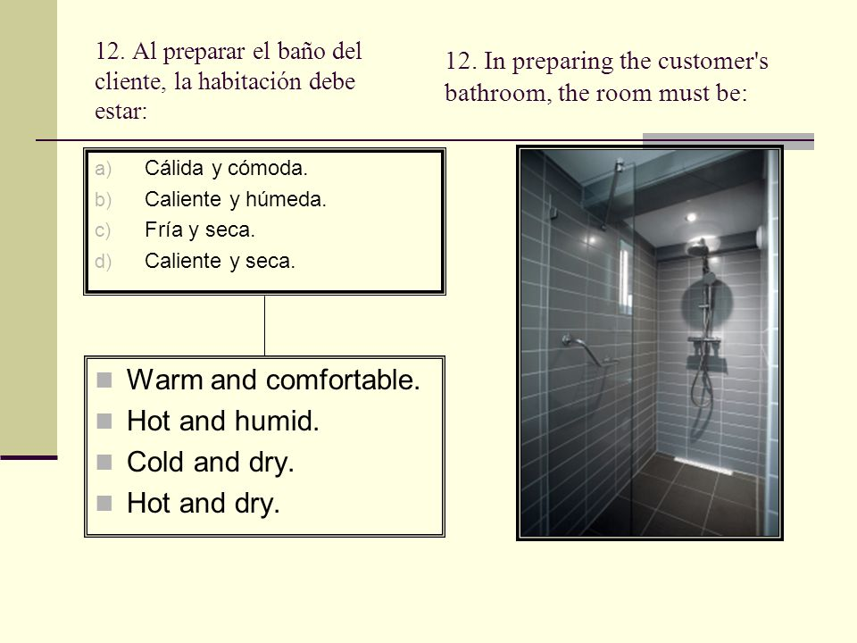 12. Al preparar el baño del cliente, la habitación debe estar: