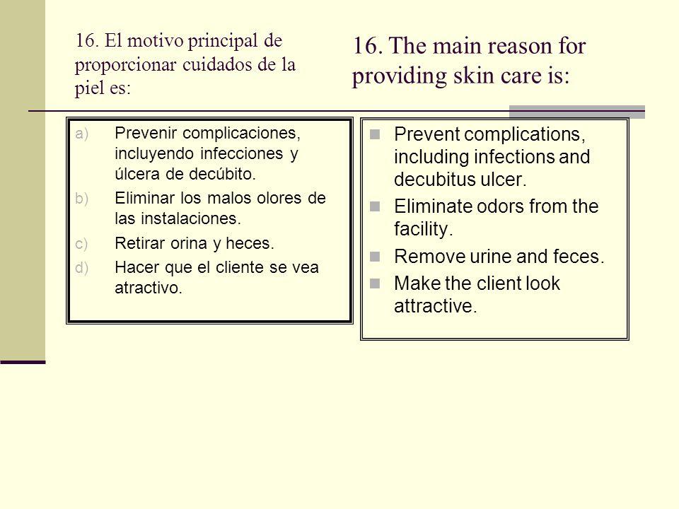 16. El motivo principal de proporcionar cuidados de la piel es: