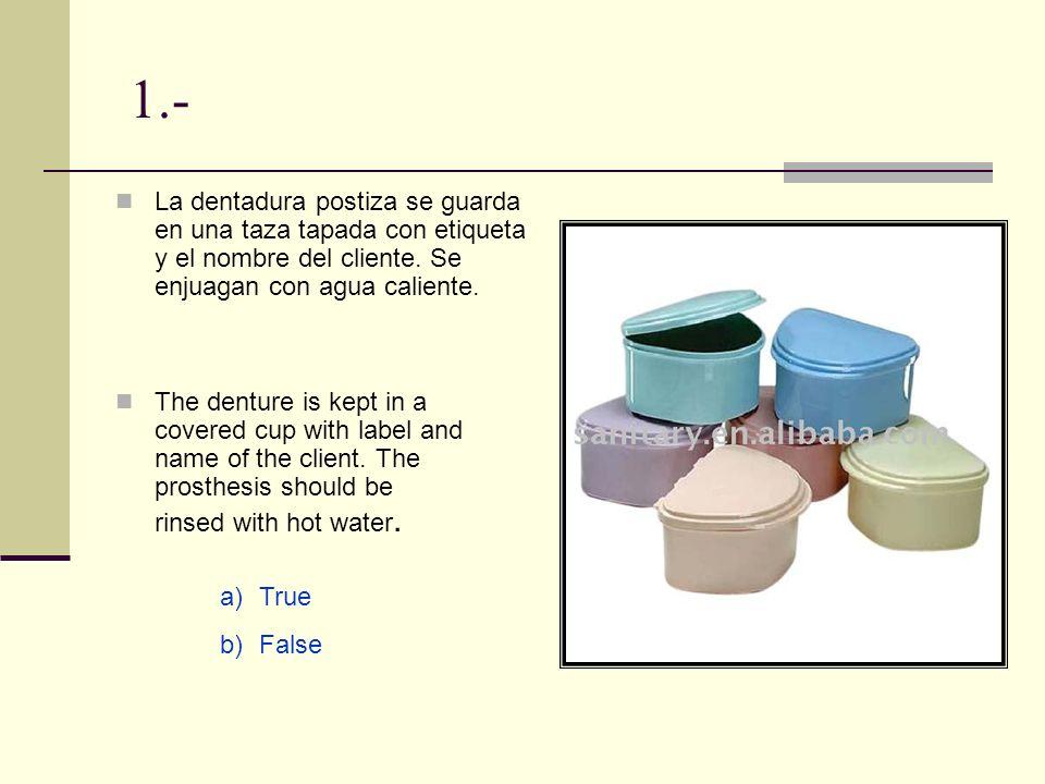 1.- La dentadura postiza se guarda en una taza tapada con etiqueta y el nombre del cliente. Se enjuagan con agua caliente.