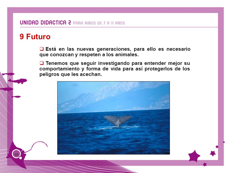 9 FuturoEstá en las nuevas generaciones, para ello es necesario que conozcan y respeten a los animales.