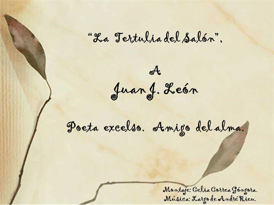 Juan J. León La Tertulia del Salón , A Poeta excelso. Amigo del alma.