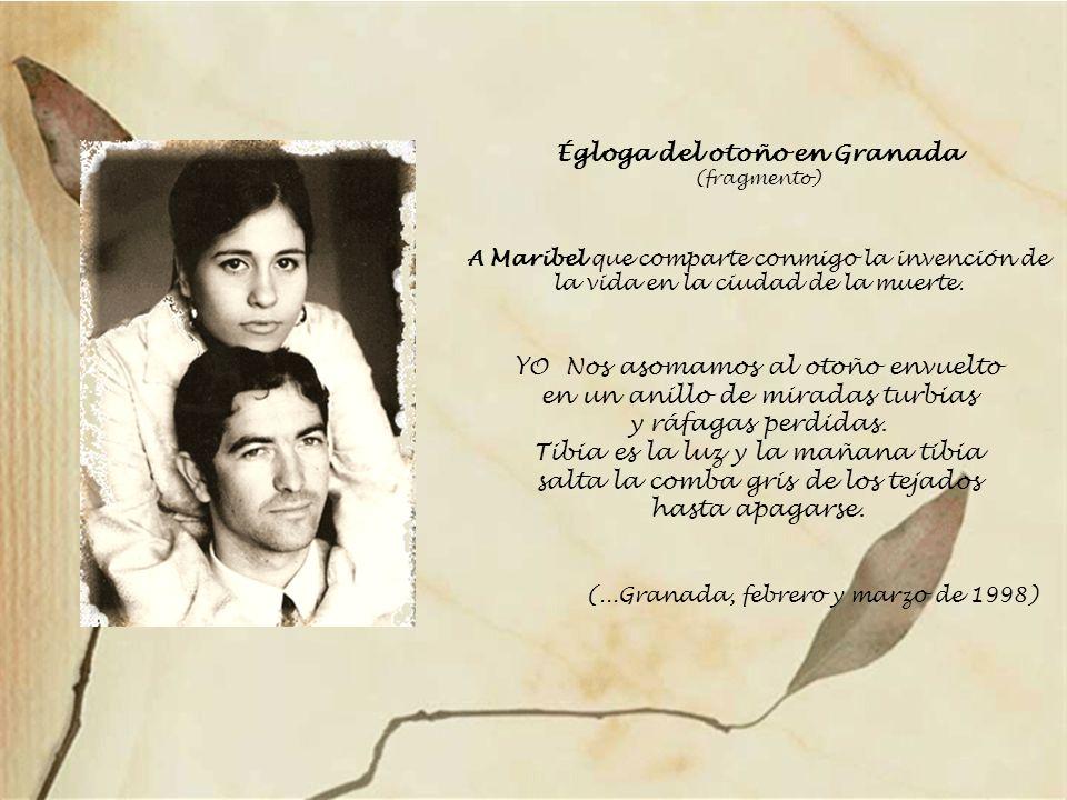Égloga del otoño en Granada (fragmento) A Maribel que comparte conmigo la invención de la vida en la ciudad de la muerte.